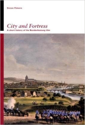 Simon Palaoro: City and Fortress. A short history of the Bundesfestung Ulm